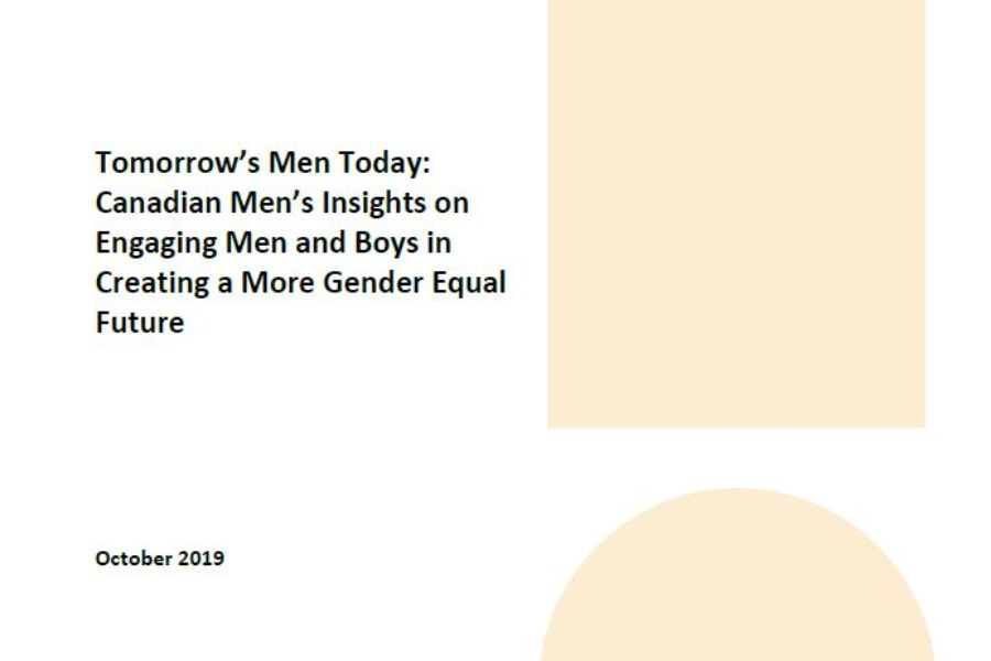 Tomorrow's Men Today: Canadian Men's Insights on Engaging Men and Boys in Creating a More Gender Equal Future