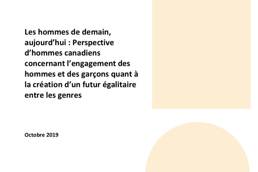 Les hommes de demain, aujourd'hui : Perspective d'hommes canadiens concernant l'engagement des hommes et des garçons quant à la création d'un futur égalitaire entre les genres